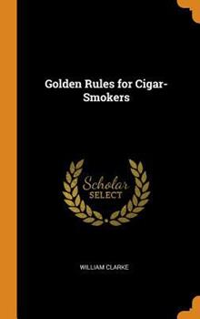 Golden Rules for Cigar-Smokers 0344383385 Book Cover