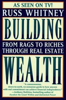 Building Wealth: From Rags to Riches With Real Estate 0684800519 Book Cover