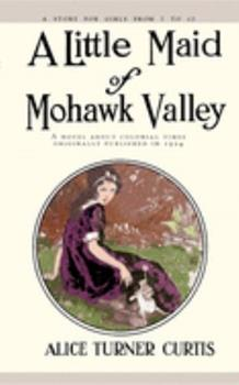 A Little Maid of Mohawk Valley 1557093377 Book Cover