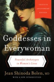 Goddesses in Everywoman: Powerful Archetypes in Women's Lives 0060572841 Book Cover
