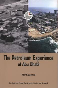 9948009118 - The Emirates Center for Strategic Studies and Research: The Petroleum Experience of Abu Dhabi - كتاب