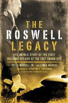 The Roswell Legacy: The Untold Story of the First Military Officer at the 1947 Crash Site 1601630263 Book Cover