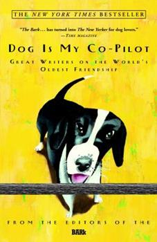 Dog Is My Co-Pilot: Great Writers on the World's Oldest Friendship 0609610864 Book Cover