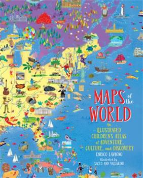Maps of the World: An Illustrated Children's Atlas of Adventure, Culture, and Discovery 031641770X Book Cover