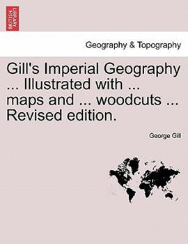 Paperback Gill's Imperial Geography Illustrated with Maps and Woodcuts Revised Edition Book