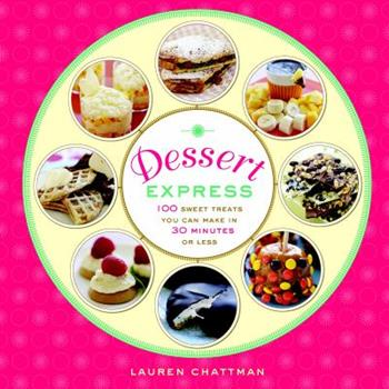 Dessert Express: 100 Sweet Treats You Can Make in 30 Minutes or Less 1600850189 Book Cover