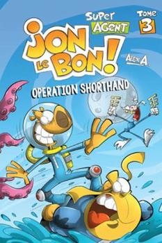 Jon Le Bon: Operation Shorthand Book 3 - Book #3 of the L'agent Jean