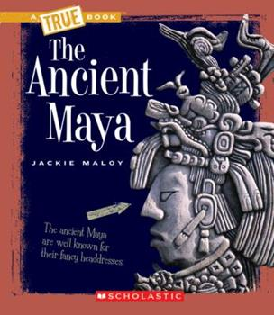 The Ancient Maya - Book  of the A True Book