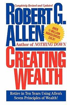 Creating Wealth: Retire in Ten Years Using Allen's Seven Principles of Wealth, Revised and Updated 0743277252 Book Cover