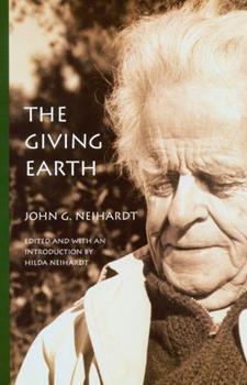 The Giving Earth: A John G. Neihardt Reader 0803283733 Book Cover