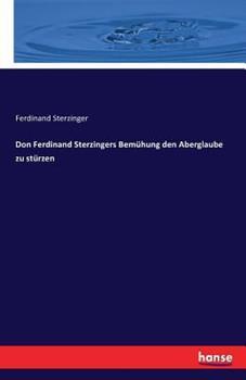Paperback Don Ferdinand Sterzingers Bem?hung den Aberglaube zu st?rzen [German] Book