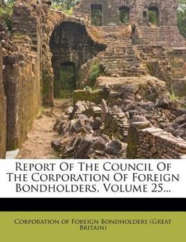 Paperback Report of the Council of the Corporation of Foreign Bondholders Book