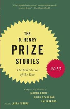 The O. Henry Prize Stories 2013: Including stories by Donald Antrim, Andrea Barrett, Ann Beattie, Deborah Eisenberg, Ruth Prawer Jhabvala, Kelly Link, Alice Munro, and Lily Tuck 0345803256 Book Cover