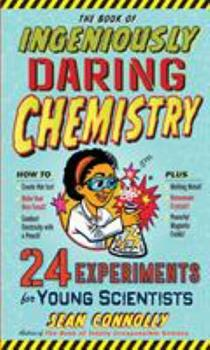 The Book of Ingeniously Daring Chemistry: 24 Experiments for Young Scientists 0761180109 Book Cover