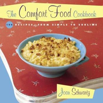 The Comfort Food Cookbook: Macaroni & Cheese and Meat & Potatoes: 104 Recipes, from Simple to Sublime 0517228246 Book Cover