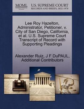 Paperback Lee Roy Hazelton, Administrator, Petitioner, V. City of San Diego, California, et Al. U. S. Supreme Court Transcript of Record with Supporting Pleading Book