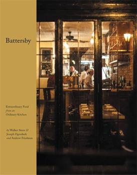 Battersby: Extraordinary Food from an Ordinary Kitchen 1455553328 Book Cover