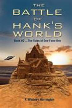The Battle of Hank's World; Book #2 ...the Tales of One-Farm-One - Harrington, F. Whitney