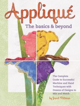 Paperback Applique: The Basics & Beyond: The Complete Guide to Successful Machine and Hand Techniques with Dozens of Designs to Mix and Match Book