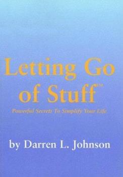 Letting Go of Stuff: Powerful Secrets to Simplify Your Life