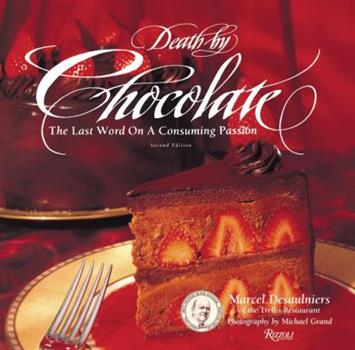 Death by Chocolate: The Last Word on a Consuming Passion 0847815641 Book Cover