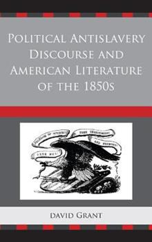 Political Antislavery Discourse and American Literature of the 1850s 1611495024 Book Cover