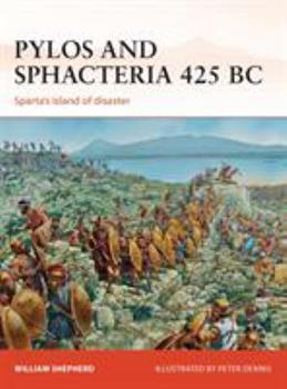 Pylos and Sphacteria 425 BC: Sparta's island of disaster - Book #261 of the Osprey Campaign