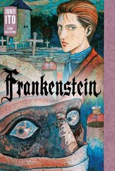 Frankenstein - Book #10 of the Junji Ito Masterpiece Collection