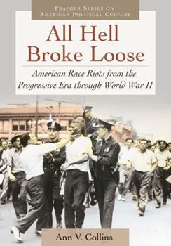 Hardcover All Hell Broke Loose: American Race Riots from the Progressive Era Through World War II Book