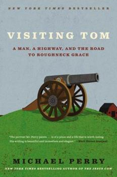 Visiting Tom: A Man, a Highway, and the Road to Roughneck Grace 006189446X Book Cover