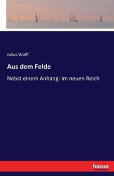 Paperback Aus dem Felde: Nebst einem Anhang: Im neuen Reich [German] Book