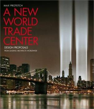 A New World Trade Center: Design Proposals from Leading Architects Worldwide 0060520167 Book Cover