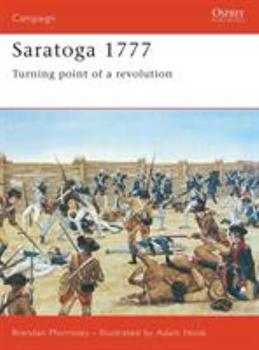 Saratoga 1777: Turning Point of a Revolution (Praeger Illustrated Military History) - Book #67 of the Osprey Campaign