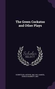The Green Cockatoo and Other Plays 1362823317 Book Cover