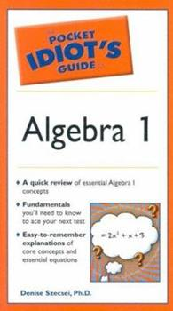 The Pocket Idiot's Guide to Algebra I - Book  of the Pocket Idiot's Guide