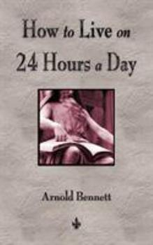 How to Live on 24 Hours a Day 0967972809 Book Cover