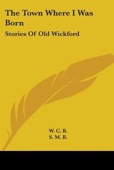 Paperback The Town Where I Was Born: Stories Of Old Wickford Book