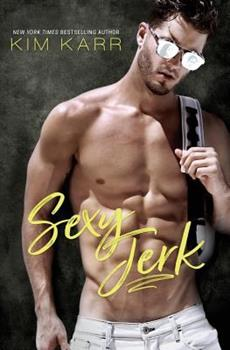Sexy Jerk: An Enemies-To-Lovers, Opposites-Attract Romantic Comedy - Book #1 of the Sexy Jerk World