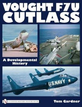Vought F7u Cutlass: A Developmental History 0764335294 Book Cover