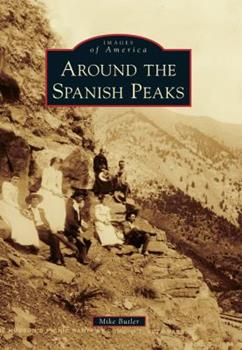 Around the Spanish Peaks - Book  of the Images of America: Colorado