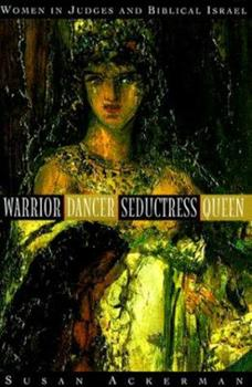 Warrior, Dancer, Seductress, Queen: Women in Judges and biblical Israel - Book  of the Anchor Bible Reference Library