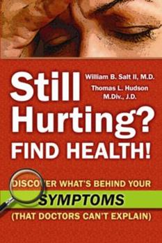 Still Hurting? FIND HEALTH!: Discover What's Behind Your SYMPTOMS (That Doctors Can't Explain) 0982961200 Book Cover
