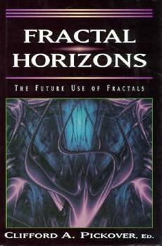 Hardcover Fractal Horizons : The Future Uses of Fractals Book