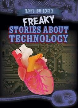 Freaky Stories about Technology - Book  of the Freaky True Science