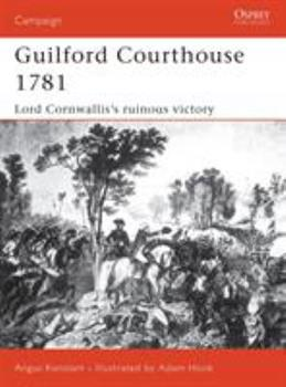 Guilford Courthouse 1781: Lord Cornwallis's Ruinous Victory (Campaign) - Book #109 of the Osprey Campaign