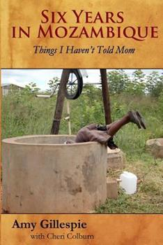 Paperback Six Years in Mozambique : Things I Haven't Told Mom Book