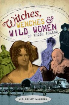 Witches, Wenches & Wild Women of Rhode Island - Book  of the Wicked Series