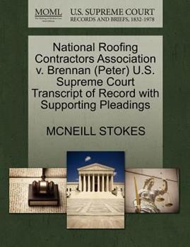 Paperback National Roofing Contractors Association V. Brennan U. S. Supreme Court Transcript of Record with Supporting Pleadings Book