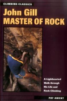 John Gill: Master of Rock (Climbing Classics , No 2) 0811728536 Book Cover