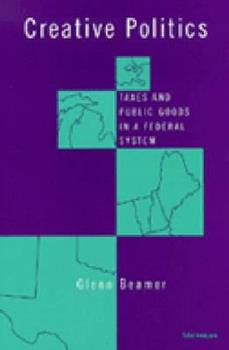 Paperback Creative Politics: Taxes and Public Goods in a Federal System Book